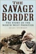 The Savage Border: The Story of the North-West Frontier