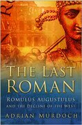 The Last Roman: Romulus Augustulus and the Decline of the West