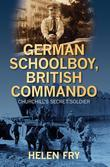 German Schoolboy, British Commando: Churchill's Secret Soldier