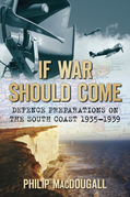 If War Should Come: Defence Preparations on the South Coast, 1935-1939