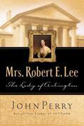 Mrs. Robert E. Lee: The Lady of Arlington