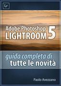 Lightroom 5 - Guida completa di tutte le novità