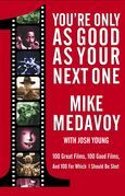 You're Only as Good as Your Next One: 100 Great Films, 100 Good Films, and 100 for Which I Should Be Shot