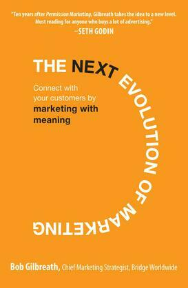The Next Evolution of Marketing : Connect with Your Customers by Marketing with Meaning: Connect with Your Customers by Marketing with Meaning