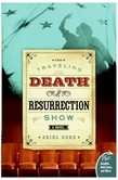 The Traveling Death and Resurrection Show: A Novel