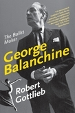 George Balanchine: The Ballet Maker