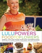 Lulu Powers Food to Flowers: Simple, Stylish Food for Easy Entertaining