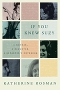 If You Knew Suzy: A Mother, a Daughter, a Reporter's Notebook
