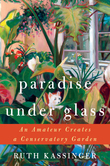 Paradise Under Glass: An Amateur Creates a Conservatory Garden