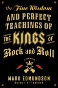 The Fine Wisdom and Perfect Teachings of the Kings of Rock and Roll: A Memoir