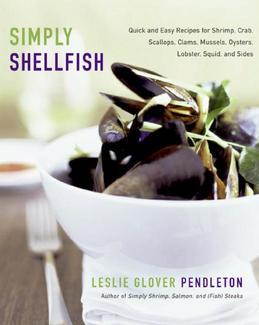 Simply Shellfish: Quick and Easy Recipes for Shrimp, Crab, Scallops, Clams, Mussels, Oysters, Lobster, Squid, and Sides