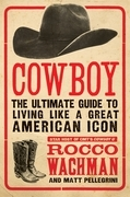 Cowboy: The Ultimate Guide to Living Like a Great American Icon
