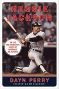 Reggie Jackson: The Life and Thunderous Career of Baseball's Mr. October