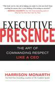 Executive Presence:  The Art of Commanding Respect Like a CEO