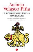 El retorno de las águilas y los jaguares. Una visión espiritual para enfrentar a la delincuencia y al narcotráfico