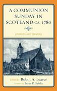 A Communion Sunday in Scotland CA. 1780: Liturgies and Sermons