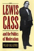 Lewis Cass and the Politics of Moderation