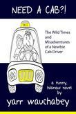 Need a Cab?!, the Wild Times and Misadventures of a Newbie Cab Driver