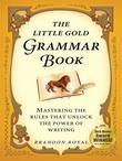 The Little Gold Grammar Book: Mastering the Rules That Unlock the Power of Writing (3rd Edition)