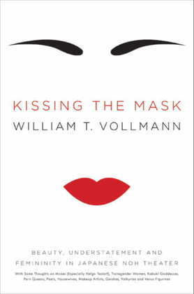 Kissing the Mask: Beauty, Understatement and Femininity in Japanese Noh Theater, with Some Thoughts on Muses (Especially Helga Testorf), Transgender W