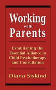 Working with Parents: Establishing the Essential Alliance in Child Psychotherapy and Consultation
