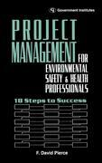 Project Management for Environmental, Health and Safety Professionals: 18 Steps to Success