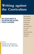 Writing Against the Curriculum: Anti-Disciplinarity in the Writing and Cultural Studies Classroom