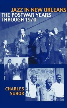 Jazz in New Orleans: The Postwar Years Through 1970
