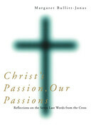 Christ's Passion, Our Passions: Reflections on the Seven Last Words from the Cross
