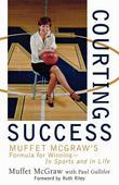 Courting Success: Muffet McGraw's Formula for Winning--in Sports and in Life