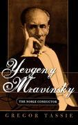 Yevgeny Mravinsky: The Noble Conductor
