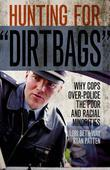 "Hunting for ""Dirtbags"": Why Cops Over-Police the Poor and Racial Minorities"