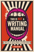 This Is Not a Writing Manual: Notes for the Young Writer in the Real World
