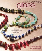 Create Jewelry - Glass: Brilliant Designs to Make and Wear