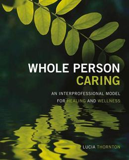 Whole Person Caring: An Interprofessional Model for Healing and Wellness