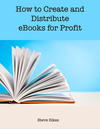 How to Create and Distribute Ebooks for Profit