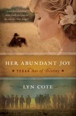Her Abundant Joy (Texas: Star of Destiny, Book 3): A Novel