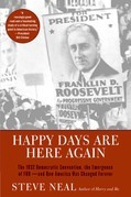 Happy Days Are Here Again: The 1932 Democratic Convention, the Emergence of FDR--and How America Was Changed Forever