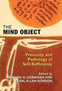 The Mind Object: Precocity and Pathology of Self-Sufficiency