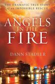 Angels in the Fire: The Dramatic True Story of an Impossible Rescue