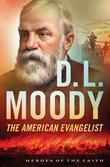 D. L. Moody: The American Evangelist