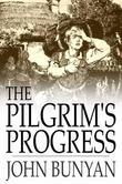 The Pilgrim's Progress: From This World to That Which is to Come, Delivered Under the Similitude of a Dream