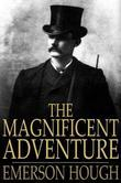 The Magnificent Adventure: Being the Story of the World's Greatest Exploration and the Romance of a Very Gallant Gentleman