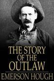 The Story of the Outlaw: A Study of Western Desperado