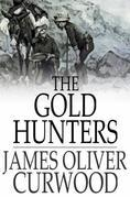 The Gold Hunters: A Story of Life and Adventure in the Hudson Bay Wilds