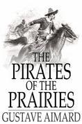 The Pirates of the Prairies: Adventures in the American Desert