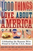 1,000 Things to Love About America: Celebrating the Reasons We're Proud to Call the U.S.A. Home