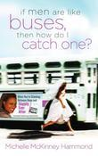If Men Are Like Buses, Then How Do I Catch One?: When You're Standing Between Hope and Happily Ever After