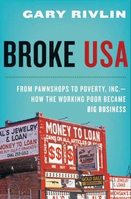 Broke, USA: From Pawnshops to Poverty, Inc.-How the Working Poor Became Big Business