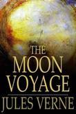 Jules Verne - The Moon Voyage: 'From the Earth to the Moon' & 'Round the Moon'